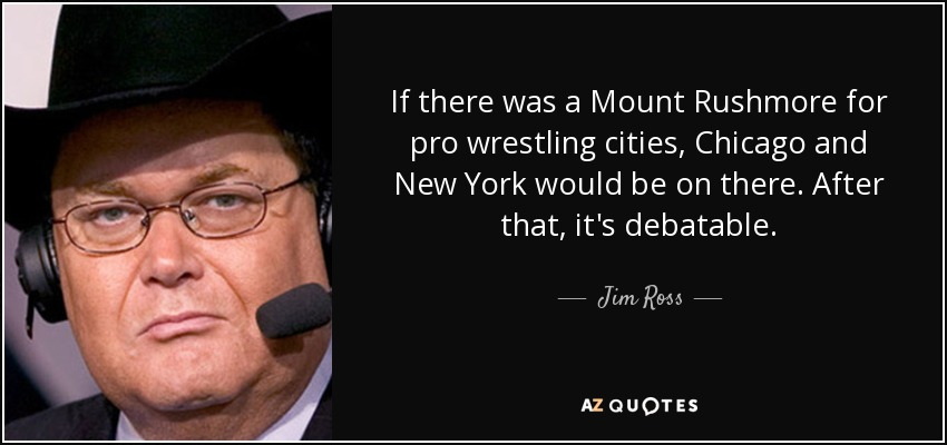 Jim Ross Quote: If There Was A Mount Rushmore For Pro