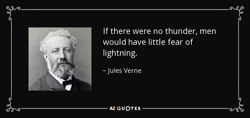 If there were no thunder, men would have little fear of lightning. - Jules Verne
