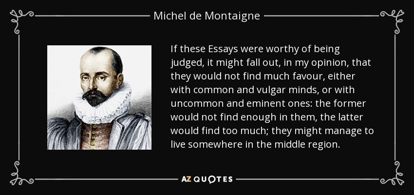 essays montaigne shmoop Shakespeare (a notorious and unapologetic plagiarist) cribbed gonzalo's speech from montaigne's famous essay of cannibals (1580), where the brazilian indians are.