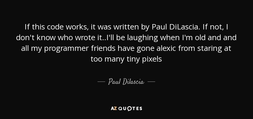 If this code works, it was written by Paul DiLascia. If not, I don't know who wrote it ..I'll be laughing when I'm old and and all my programmer friends have gone alexic from staring at too many tiny pixels - Paul Dilascia
