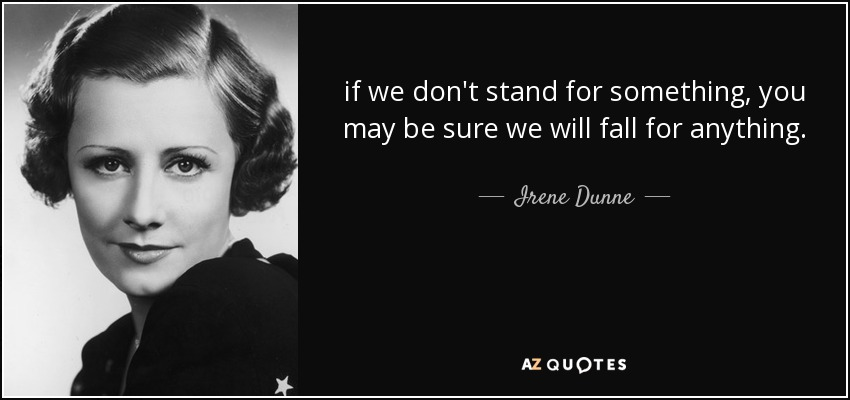 Irene Dunne Quote If We Dont Stand For Something You May Be Sure