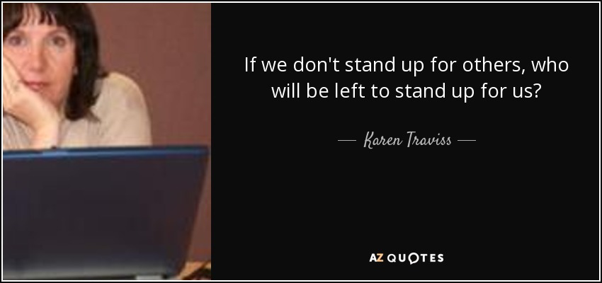 Karen Traviss Quote If We Dont Stand Up For Others Who Will Be