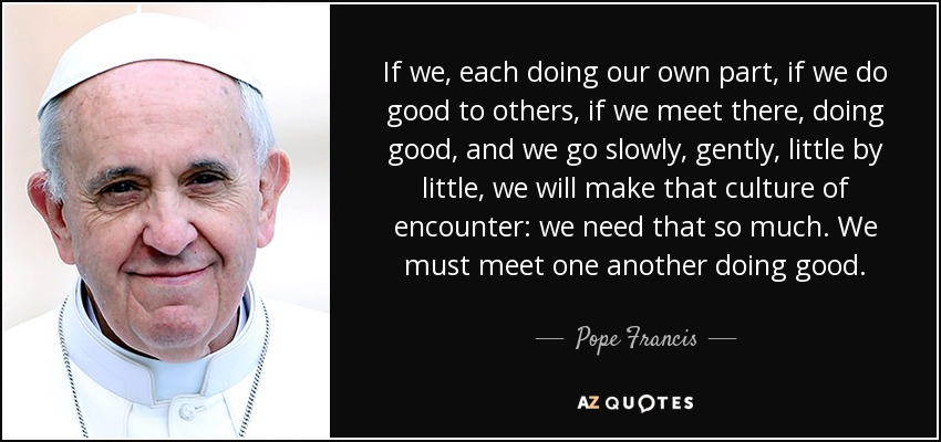 Pope Francis Quote If We Each Doing Our Own Part If We Do