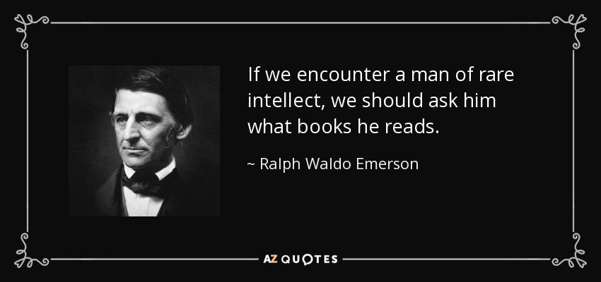 If we encounter a man of rare intellect, we should ask him what books he reads. - Ralph Waldo Emerson