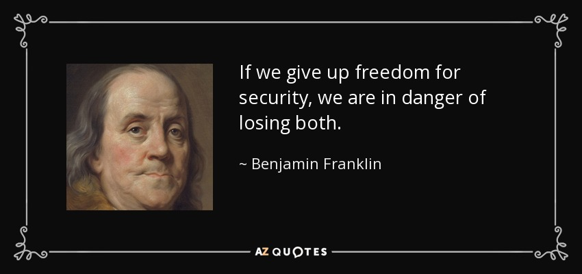 If we give up freedom for security, we are in danger of losing both. - Benjamin Franklin