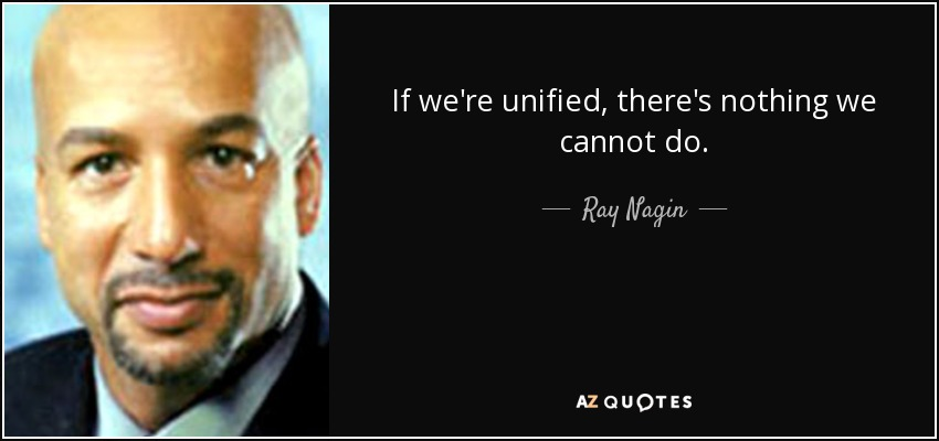 If we're unified, there's nothing we cannot do. - Ray Nagin