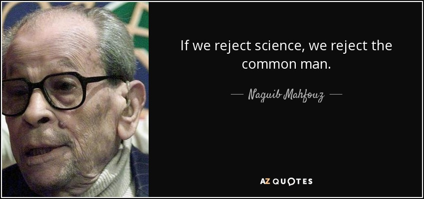 If we reject science, we reject the common man. - Naguib Mahfouz