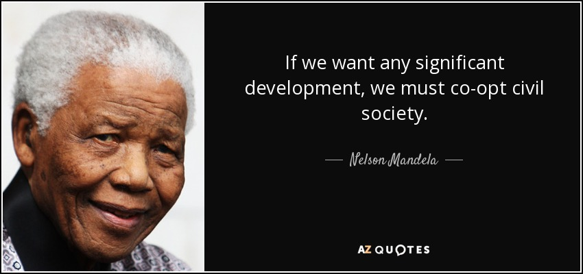 If we want any significant development, we must co-opt civil society. - Nelson Mandela