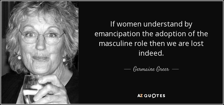 Germaine Greer Quote: If Women Understand By Emancipation