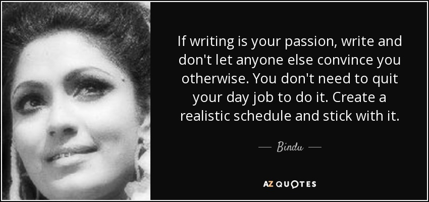Bindu quote: If writing is your passion, write and don't let