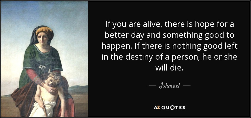 Ishmael Quote If You Are Alive There Is Hope For A Better