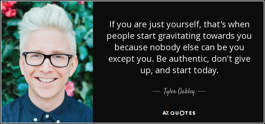 Tyler Oakley Quote: If You Are Just Yourself, That's When