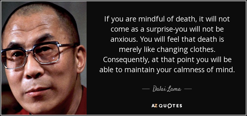 Dalai Lama Quote If You Are Mindful Of Death It Will Not Come