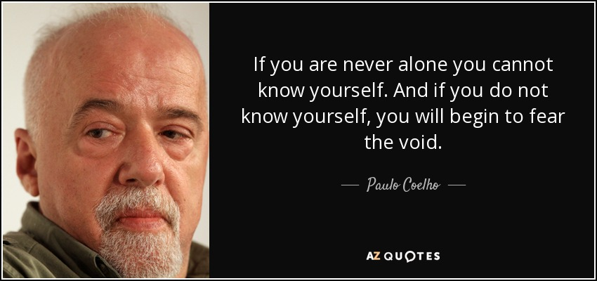 Paulo Coelho Quote If You Are Never Alone You Cannot Know Yourself