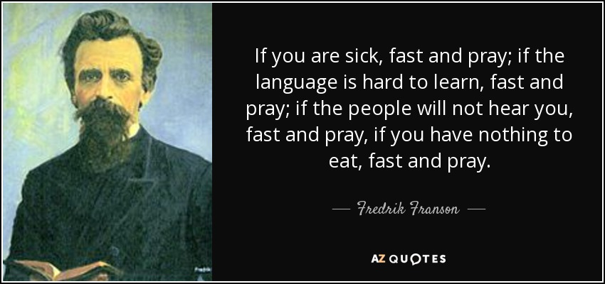 Fredrik Franson quote: If you are sick, fast and pray; if ...