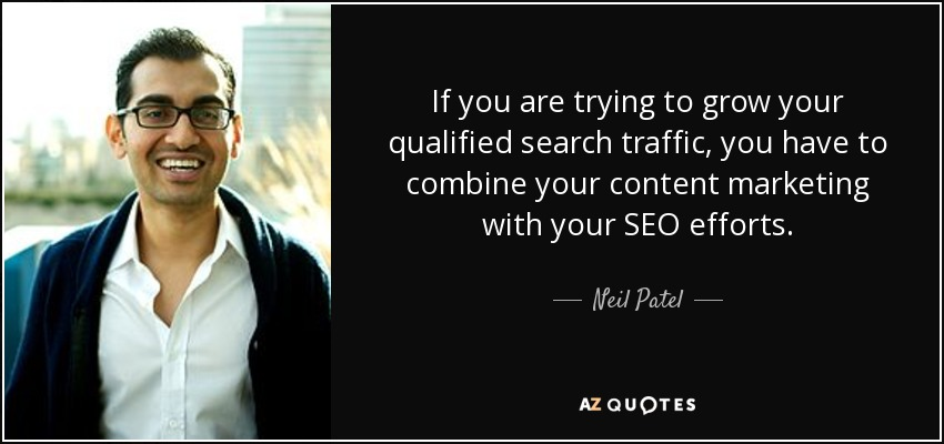 If you are trying to grow your qualified search traffic, you have to combine your content marketing with your SEO efforts. - Neil Patel