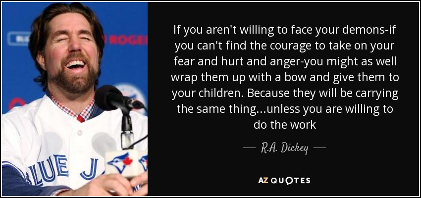 Quotes About Your Demons: R.A. Dickey Quote: If You Aren't Willing To Face Your