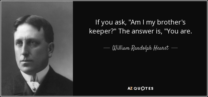 William Randolph Hearst Quote If You Ask Am I My Brothers Keeper