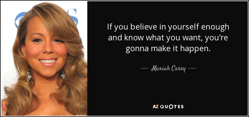 Mariah Carey Quote: If You Believe In Yourself Enough And