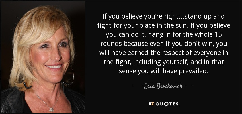 Erin Brockovich Quote If You Believe Youre Rightstand Up And