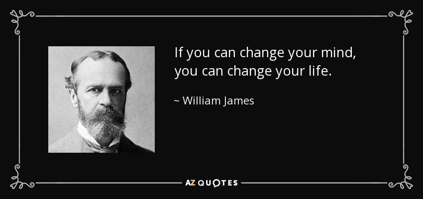 William James Quote If You Can Change Your Mind You Can Change Your