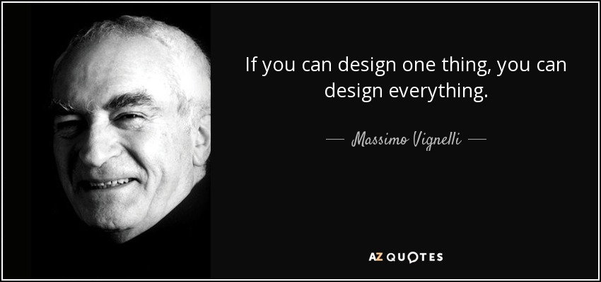 If you can design one thing, you can design everything. - Massimo Vignelli