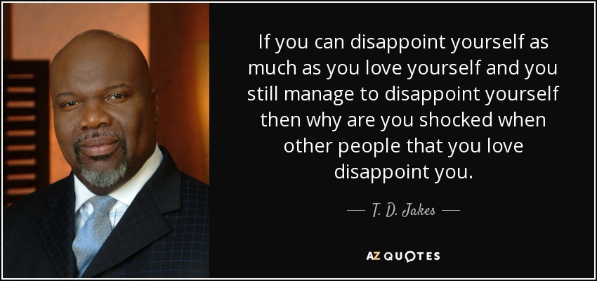 T D Jakes Quote If You Can Disappoint Yourself As Much As You Love