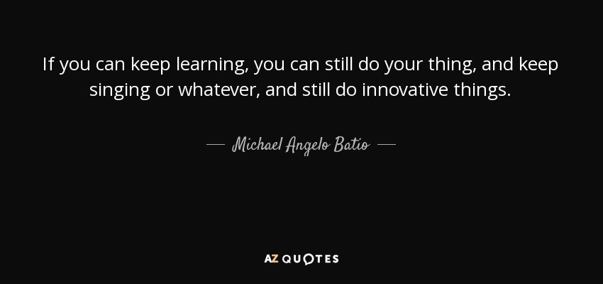 Michael Angelo Batio Quote If You Can Keep Learning You Can Still