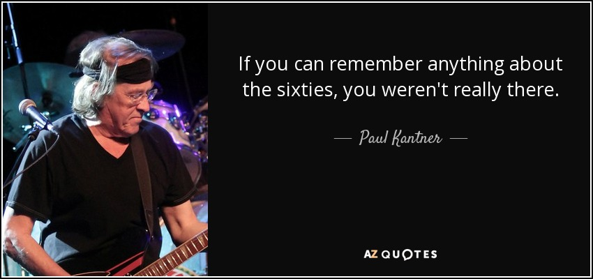 Paul Kantner quote If you can remember anything about the sixties you  werent