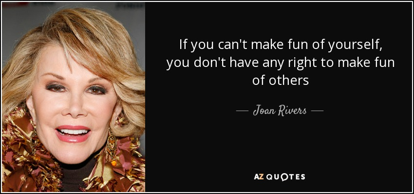 Joan Rivers Quote If You Cant Make Fun Of Yourself You Dont Have