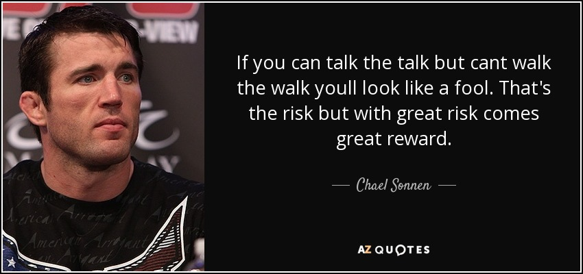 Chael Sonnen Quote If You Can Talk The Talk But Cant Walk The