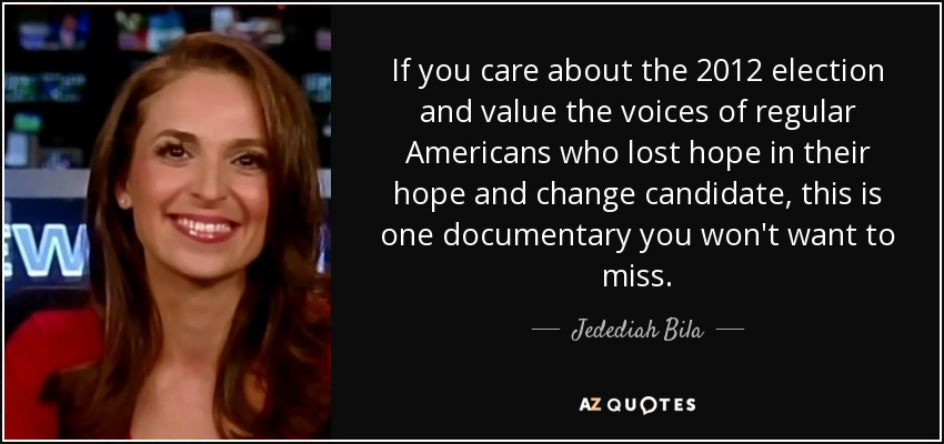 If you care about the 2012 election and value the voices of regular Americans who lost hope in their hope and change candidate, this is one documentary you won't want to miss. - Jedediah Bila