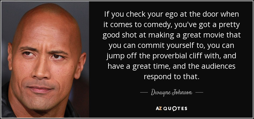 dwayne johnson quote if you check your ego at the door when it