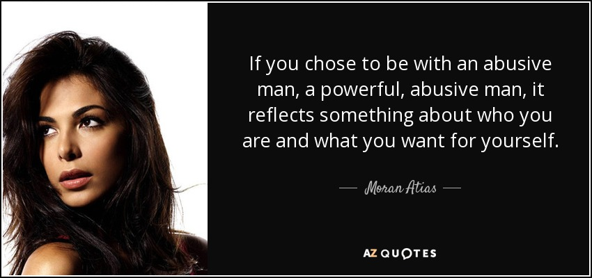 Moran Atias quote: If you chose to be with an abusive man, a...