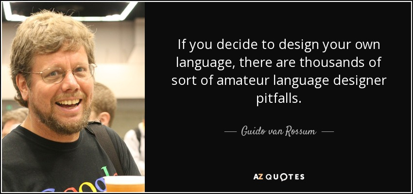 guido van rossum quote if you decide to design your own language