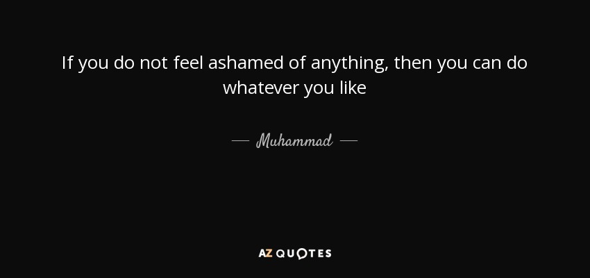 Muhammad Quote If You Do Not Feel Ashamed Of Anything Then You