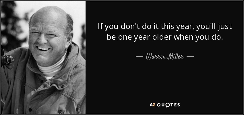 quote-if-you-don-t-do-it-this-year-you-ll-just-be-one-year-older-when-you-do-warren-miller-133-48-86.jpg