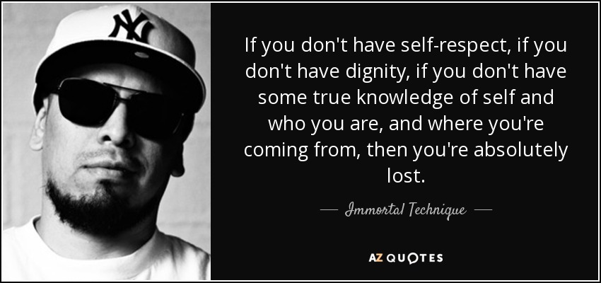 Immortal Technique quote: If you don't have self-respect ...