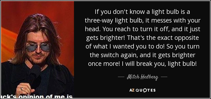 Mitch Hedberg quote: If you don\'t know a light bulb is a three-way...