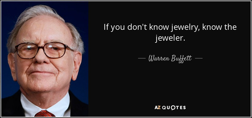 If you don't know jewelry, know the jeweler. - Warren Buffett