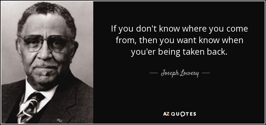 Joseph Lowery Quote: If You Don't Know Where You Come From