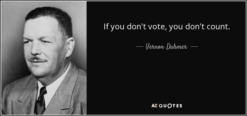 If you don't vote, you don't count. - Vernon Dahmer