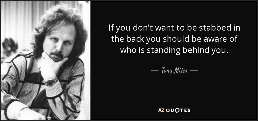 Tony Miles Quote If You Dont Want To Be Stabbed In The Back