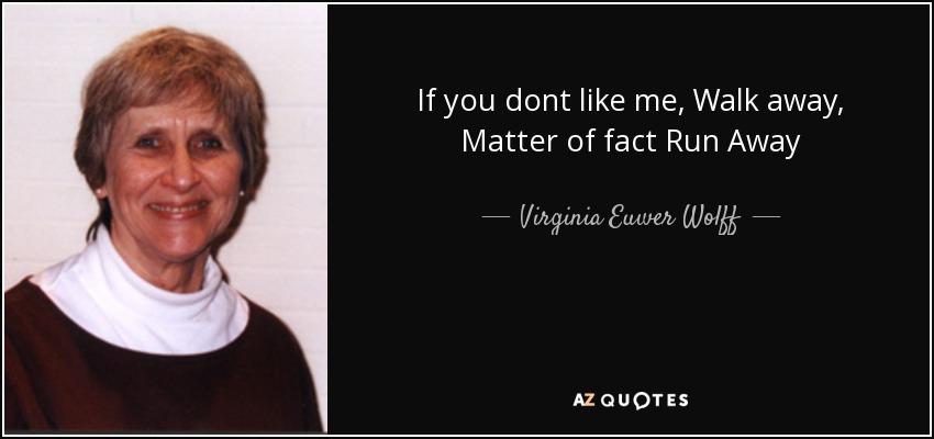 If you dont like me, Walk away , Matter of fact Run Away - Virginia Euwer Wolff