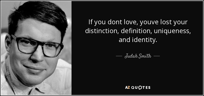 If you dont love, youve lost your distinction, definition, uniqueness, and identity. - Judah Smith