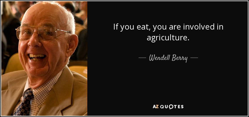 If you eat, you are involved in agriculture. - Wendell Berry
