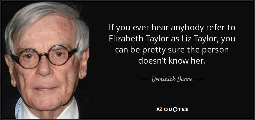 Dominick Dunne quote: If you ever hear anybody refer to ...