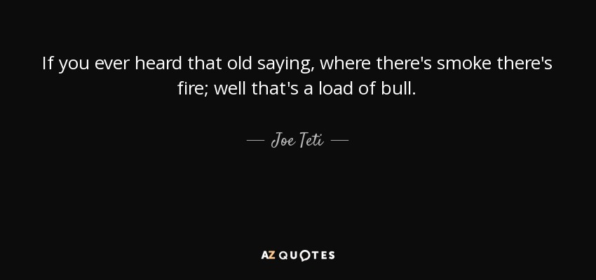 Joe Teti Quote If You Ever Heard That Old Saying Where Theres