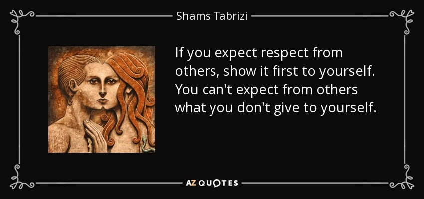 If You Expect Respect From Others, Show It First To Yourself. You Canu0027