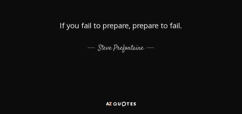 Steve Prefontaine quote: If you fail to prepare, prepare to ...